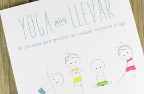 Yoga para llevar: 50 secuencias para practicar en cualquier momento y lugar