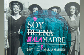 """""""Soy buena malamadre"""": el libro del Club de Malasmadres"""
